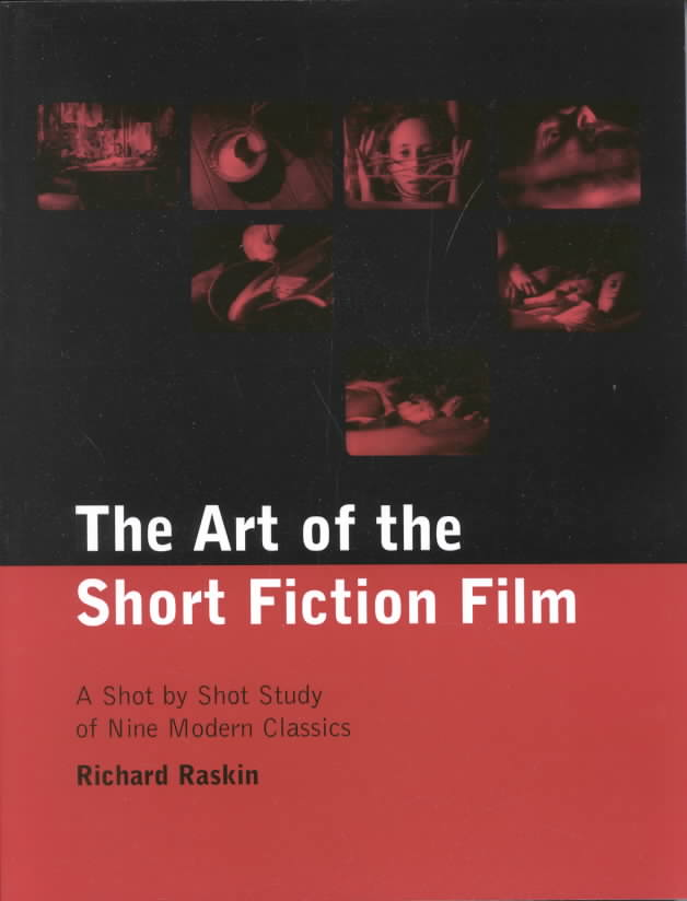 The Art of the Short Fiction Film By Raskin, Richard